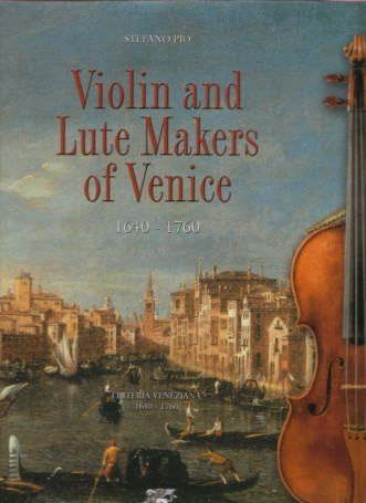 Stefano Pio: Violin and Lute Makers of Venice 1640-1760